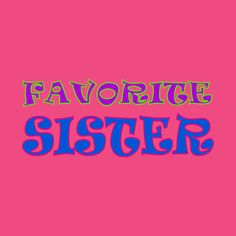 Check out this awesome 'Favorite+Sister' design on @TeePublic!