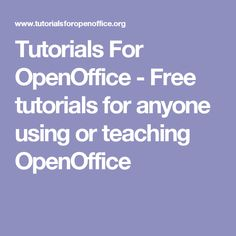 Tutorials For OpenOffice - Free tutorials for anyone using or teaching OpenOffice