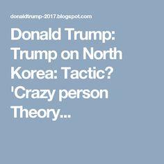 Donald Trump: Trump on North Korea: Tactic? 'Crazy person Theory...