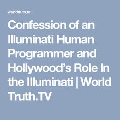 Confession of an Illuminati Human Programmer and Hollywood's Role In the Illuminati | World Truth.TV