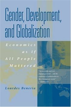 Gender, Development and Globalization: Economics as if All People Mattered by Lourdes Beneria. $47.84. Publisher: Routledge (May 25, 2003). Publication: May 25, 2003