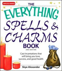Everything Spells and Charms Book: Cast spells that will bring you love, success, good health, and more                                                               by                                          Skye Alexander