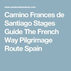 Camino Frances de Santiago Stages Guide The French Way Pilgrimage Route Spain
