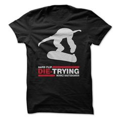 Awesome Tee Hard Flip Die Trying Skateboards Great Funny Shirt T-Shirt