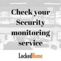 Check your Security monitoring service  You have the very best home securitysystem professionally fitted and your proud of it, it probably costover 1k. Theresearch was done before on the best security company in the area, You have a servicing and monitoring contract. You have done everything right, you couldn't ask for a better set...