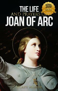 The Life and Prayers of Saint Joan of Arc by Wyatt North. $3.54. Author: Wyatt North. Publisher: Wyatt North Publishing, LLC (January 24, 2013). 48 pages