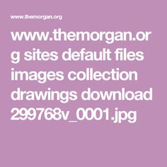 www.themorgan.org sites default files images collection drawings download 299768v_0001.jpg