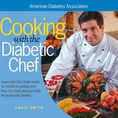 150 recipes from Culinary Institute of America graduate, and person with diabetes, Chris Smith.