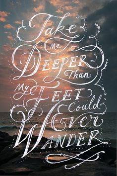 "Amazing song - Oceans by Hillsong. ""Spirit lead me where my trust is without borders, Let me walk upon the waters wherever You would call me. Take me deeper than my feet could ever wander, and my faith will be made stronger in the presence of my Savior."""