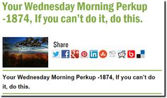 Your Wednesday Morning Perkup -1874, If you can't do it, do this.