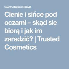 Cienie i sińce pod oczami – skąd się biorą i jak im zaradzić? | Trusted Cosmetics