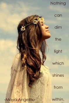 "Maya Angelou  |  ""... the light which shines from within"" quote."