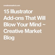 15 Illustrator Add-ons That Will Blow Your Mind ~ Creative Market Blog