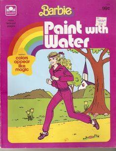 Barbie Paint w/ Water - Loved these cause I wasn't allowed to use the water color books so this was the safer method in my parents' eyes.