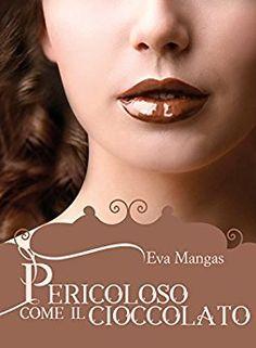 Pieces Of Paper Hearts: Pericoloso come il cioccolato (Eva Mangas)