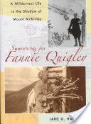 Searching for Fannie Quigley: A Wilderness Life in the Shadow of Mount McKinley - Jane G. Haigh - Google Books