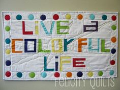 Live A Colorful Life - Front by felicity.quilts, via Flickr