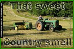 Nothing is more better then when they make hay on a hot summer day you cant get that anywhere but in the country thank god for country livin
