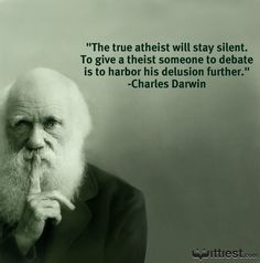 My IQ evolves every time I read one of Darwin's quotes This is why for the most part I keep my mouth shut. Up until my rights are being threatened by your completely unrealistic religious beliefs. Or you know someone tells my trans brother he should kill himself and rot in hell.