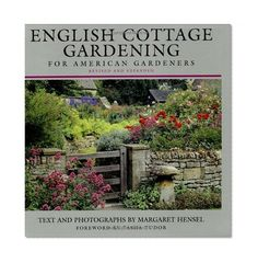 English Cottage Gardening: For American Gardeners, Revised Edition/Margaret Hensel
