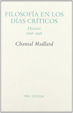 Filosofía en los días críticos : diarios, 1996-1998 / Chantal Maillard
