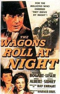 The Wagons Roll at Night    1941 Movie Poster  Directed byRay Enright  Produced byHal B. Wallis  Harlan Thompson  Written byFred Niblo, Jr.  Barry Trivers  Francis Wallace (story)  StarringHumphrey Bogart  Sylvia Sidney  Eddie Albert  Distributed byWarner Bros. Pictures, Inc.  Release date(s)26 April 1941