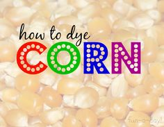 How to Dye Corn Kernels