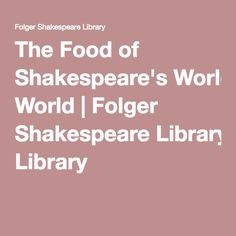 The Food of Shakespeare's World | Folger Shakespeare Library