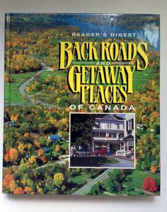Reader's Digest Back Roads & Getaway places of Canada Donated by: Alberta Everett _______________ (Livre en anglais) Reader's Digest Back Roads & Getaway places of Canada Donné par: Alberta Everett Canada, Readers Digest, Back Road, Routes, Silent Auction, Places, Tourism, Language, World