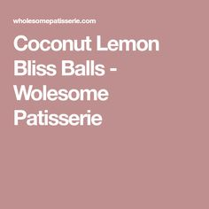Coconut Lemon Bliss Balls - Wolesome Patisserie