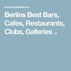 Berlins Best Bars, Cafes, Restaurants, Clubs, Galleries ..