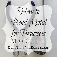 How to bend metal for bracelets and other jewelry. More video tutorials on DuctTapeAndDenim.com