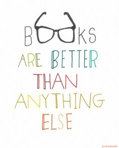 """Preach. """"Books are better than anything else."""""""