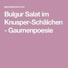 Bulgur Salat im Knusper-Schälchen - Gaumenpoesie