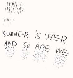 Summer is over.