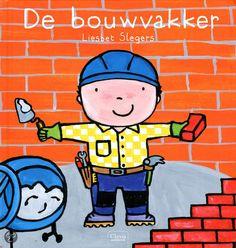 De bouwvakker. Informatief prentenboek van Liesbeth Slegers People Who Help Us, Lego Worlds, Reggio Emilia, Childcare, Lana, Kindergarten, Preschool, Bob, Projects To Try