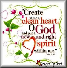 Clean Heart. ♥ Psalm 51:10