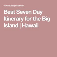 Best Seven Day Itinerary for the Big Island | Hawaii