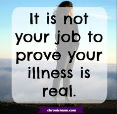 it is not your job to prove your illness is real Fibromyalgia Pain, Endometriosis, Chronic Illness Quotes, Migraine Relief, Psoriatic Arthritis, Headache Remedies, Crps, Chronic Fatigue Syndrome, Invisible Illness