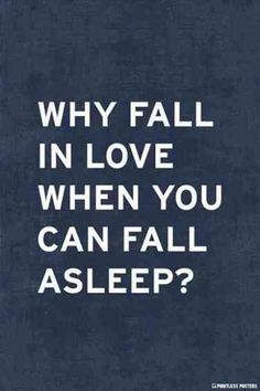 Why Fall In Love When You Can Fall Asleep Poster – Pointless Posters Insomnia Quotes, Insomnia Funny, Singles Awareness Day, Motivational Quotes, Inspirational Quotes, Depression Quotes, Funny Quotes About Life, Funny Life, Quotes About Sleep
