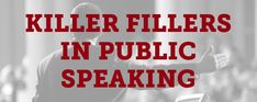 Um, Uh, and You Know: Killer Fillers in Public Speaking