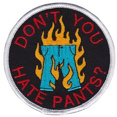 """THRILLHAUS HATE PANTS PATCH - """"Don't you hate pants?!"""" is a famous line uttered by Homer during a Season 9 episode of the Simpsons in an effort to get Krusty to ask the audience to burn their pants. Who likes pants anyways?"""