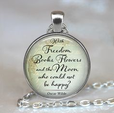 With Freedom, Books, Flowers and the Moon Oscar Wilde quote, inspirational quote jewelry, quote necklace, quote key chain key fob