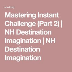 Mastering Instant Challenge (Part 2) | NH Destination Imagination | NH Destination Imagination