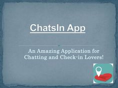 ChatsIn – An Amazing Application for Chatting and Check-in Lovers!