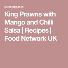 King Prawns with Mango and Chilli Salsa | Recipes | Food Network UK