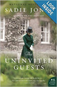 The Uninvited Guests: A Novel by Sadie Jones (288) A grand old manor house deep in the English countryside will open its doors to reveal the story of an unexpectedly dramatic day in the life of one eccentric, rather dysfunctional, and entirely unforgettable family.