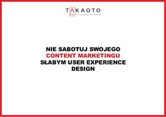 Nie sabotuj content marketingu słabym user experience design #UX #UXdesign #contentmarketing #marketing #usability