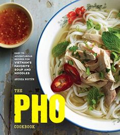 The Pho Cookbook: Easy to Adventurous Recipes for Vietnam…