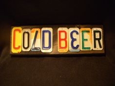 Mmmm beer... hang this in his man cave. COLD BEER Sign made with recycled license plates by jamesnichols, $32.00